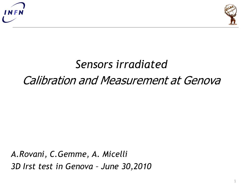 Sensors irradiated Calibration and Measurement at Genova A.Rovani, C.Gemme, A.