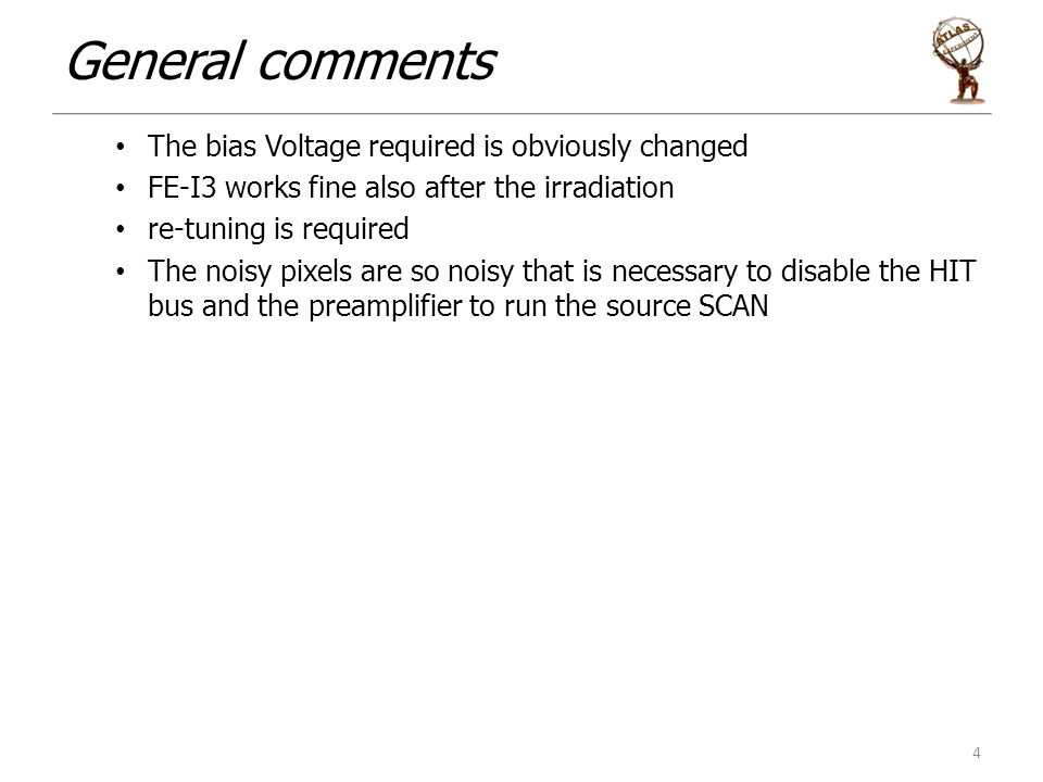 General comments The bias Voltage required is obviously changed FE-I3 works fine also after the irradiation re-tuning is required The noisy pixels are so noisy that is necessary to disable the HIT bus and the preamplifier to run the source SCAN 4