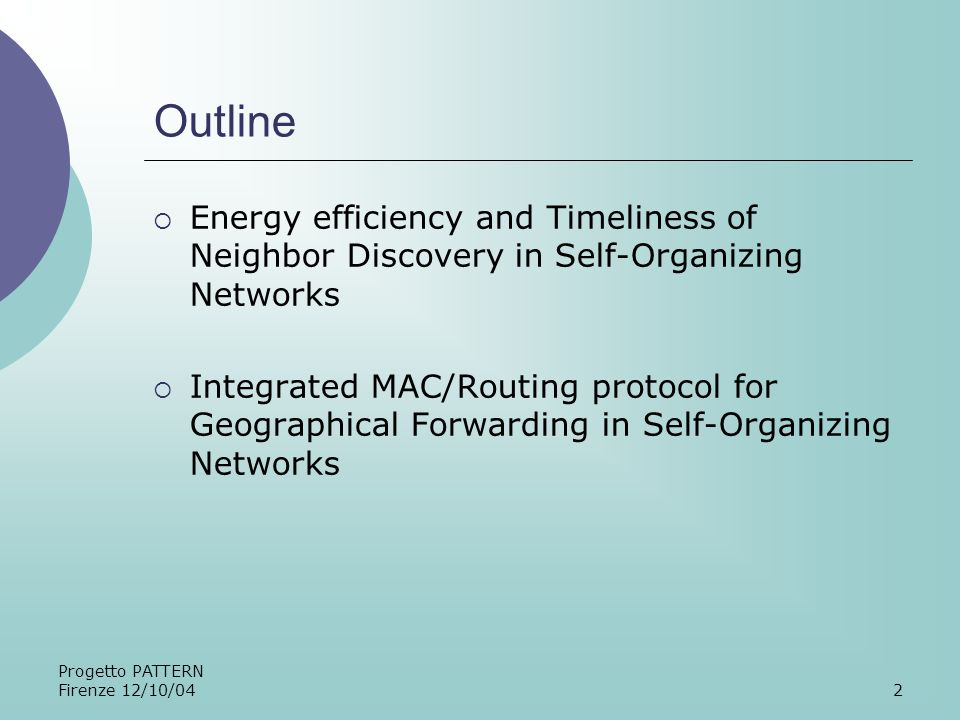 Progetto PATTERN Firenze 12/10/042 Outline Energy efficiency and Timeliness of Neighbor Discovery in Self-Organizing Networks Integrated MAC/Routing protocol for Geographical Forwarding in Self-Organizing Networks