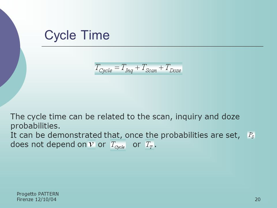 Progetto PATTERN Firenze 12/10/0420 Cycle Time The cycle time can be related to the scan, inquiry and doze probabilities.