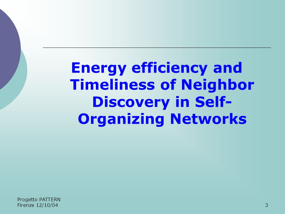 Progetto PATTERN Firenze 12/10/043 Energy efficiency and Timeliness of Neighbor Discovery in Self- Organizing Networks