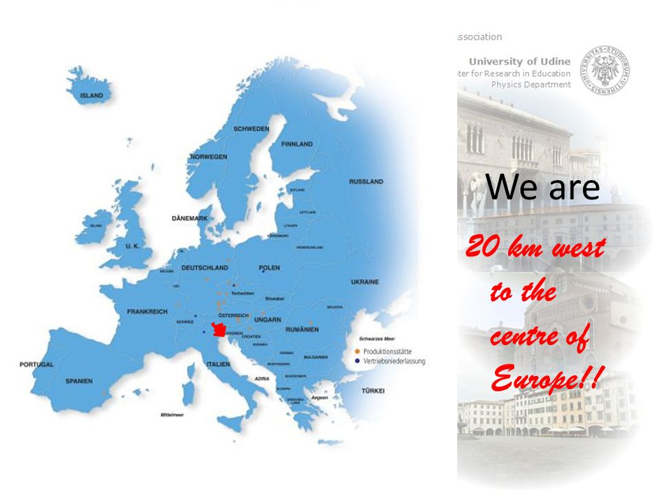 We are 20 km west to the centre of Europe!!