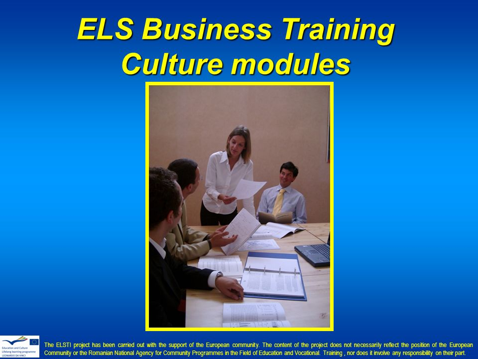 ELS Business Training Culture modules The ELSTI project has been carried out with the support of the European community.