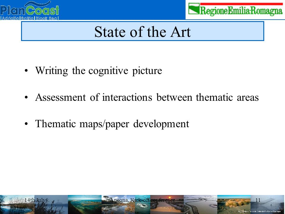 14th JulyAncona, Kick-off conference11 State of the Art Writing the cognitive picture Assessment of interactions between thematic areas Thematic maps/paper development