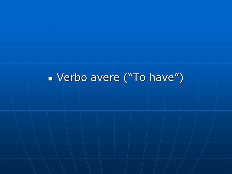 Verbo avere (To have) Verbo avere (To have)