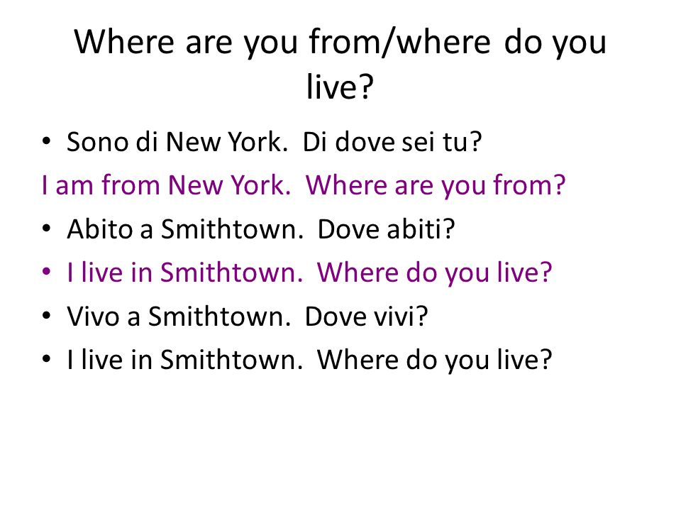 Where are you from/where do you live. Sono di New York.