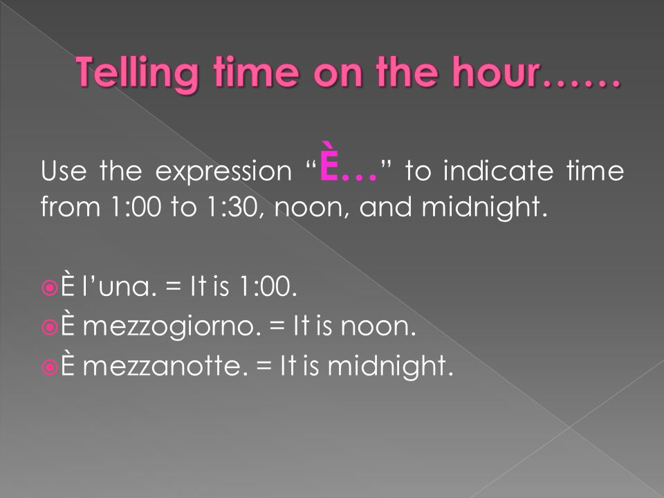 Use the expression È… to indicate time from 1:00 to 1:30, noon, and midnight.