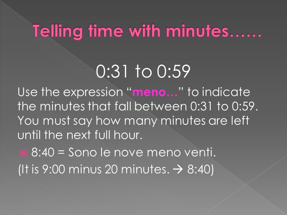 0:31 to 0:59 Use the expression meno… to indicate the minutes that fall between 0:31 to 0:59.