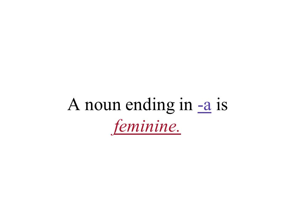 A noun ending in -a is feminine.