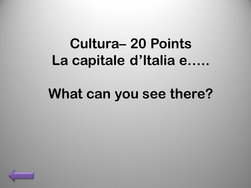 Cultura– 20 Points La capitale dltalia e….. What can you see there