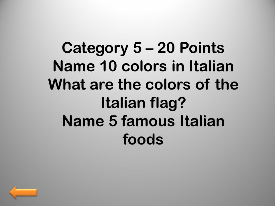 Category 5 – 20 Points Name 10 colors in Italian What are the colors of the Italian flag.
