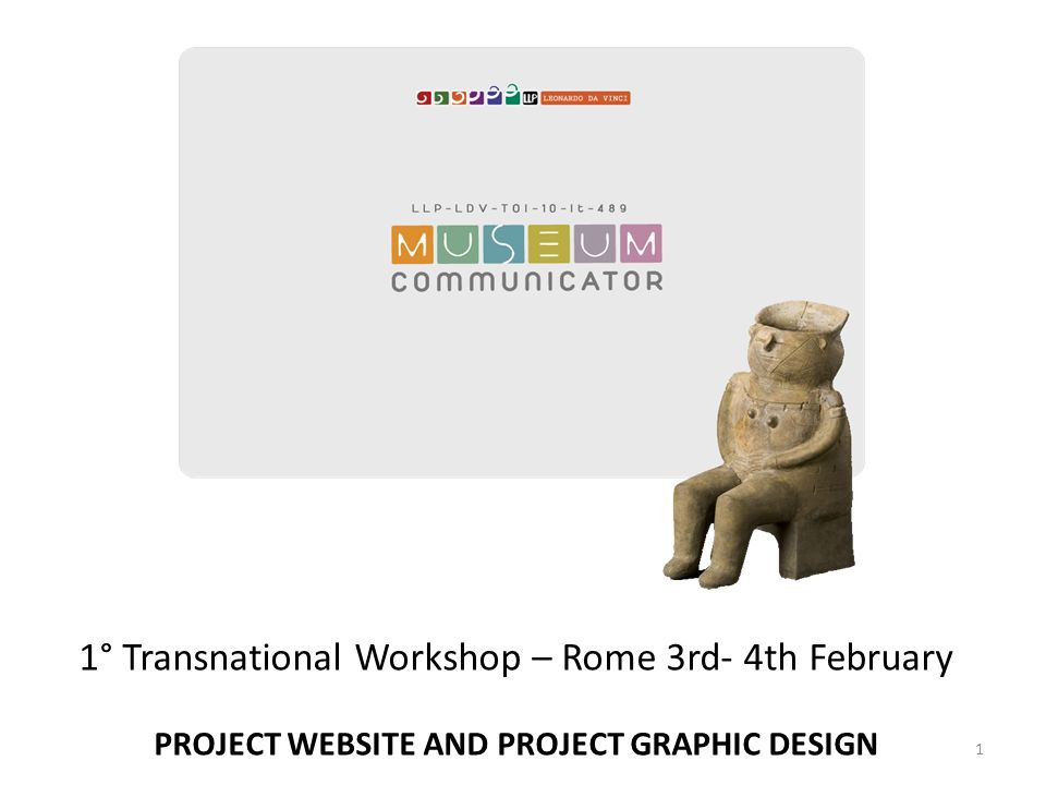 1° Transnational Workshop – Rome 3rd- 4th February PROJECT WEBSITE AND PROJECT GRAPHIC DESIGN 1