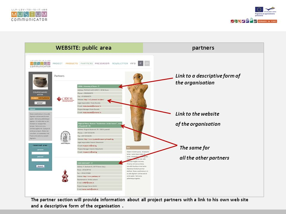 WEBSITE: public areapartners The partner section will provide information about all project partners with a link to his own web site and a descriptive form of the organisation.