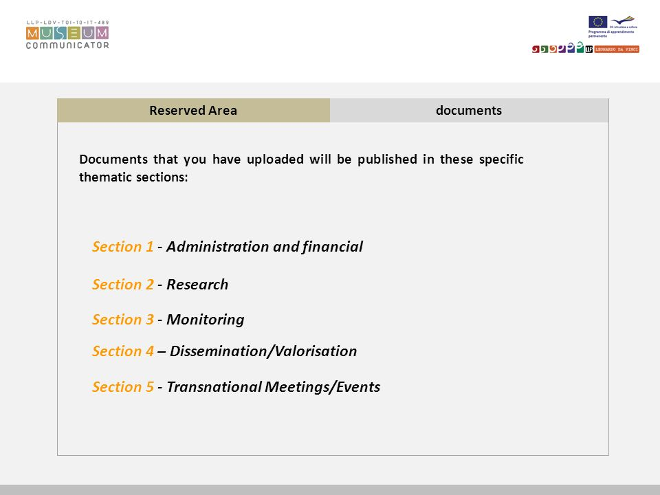 Reserved Areadocuments Documents that you have uploaded will be published in these specific thematic sections: Section 1 - Administration and financial Section 2 - Research Section 3 - Monitoring Section 4 – Dissemination/Valorisation Section 5 - Transnational Meetings/Events