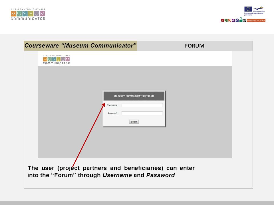 Courseware Museum Communicator FORUM The user (project partners and beneficiaries) can enter into the Forum through Username and Password