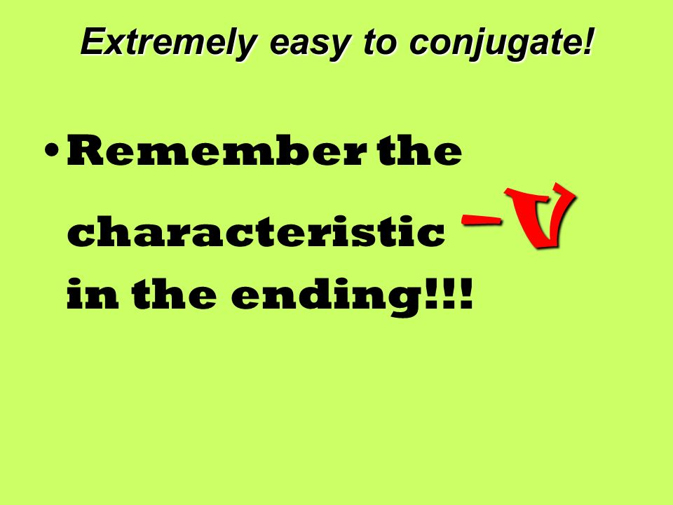 Extremely easy to conjugate! –VRemember the characteristic –V in the ending!!!