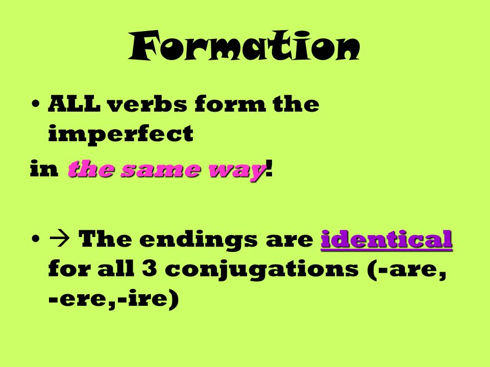 Formation ALL verbs form the imperfect the same way in the same way.