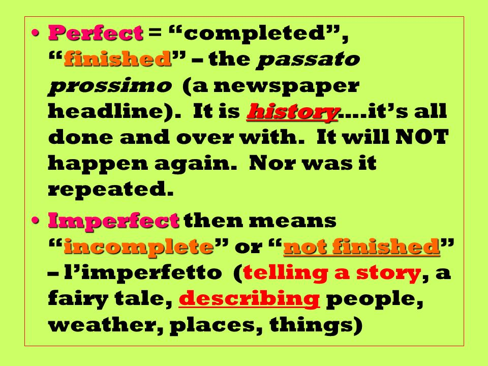 Perfect finished historyPerfect = completed,finished – the passato prossimo (a newspaper headline).