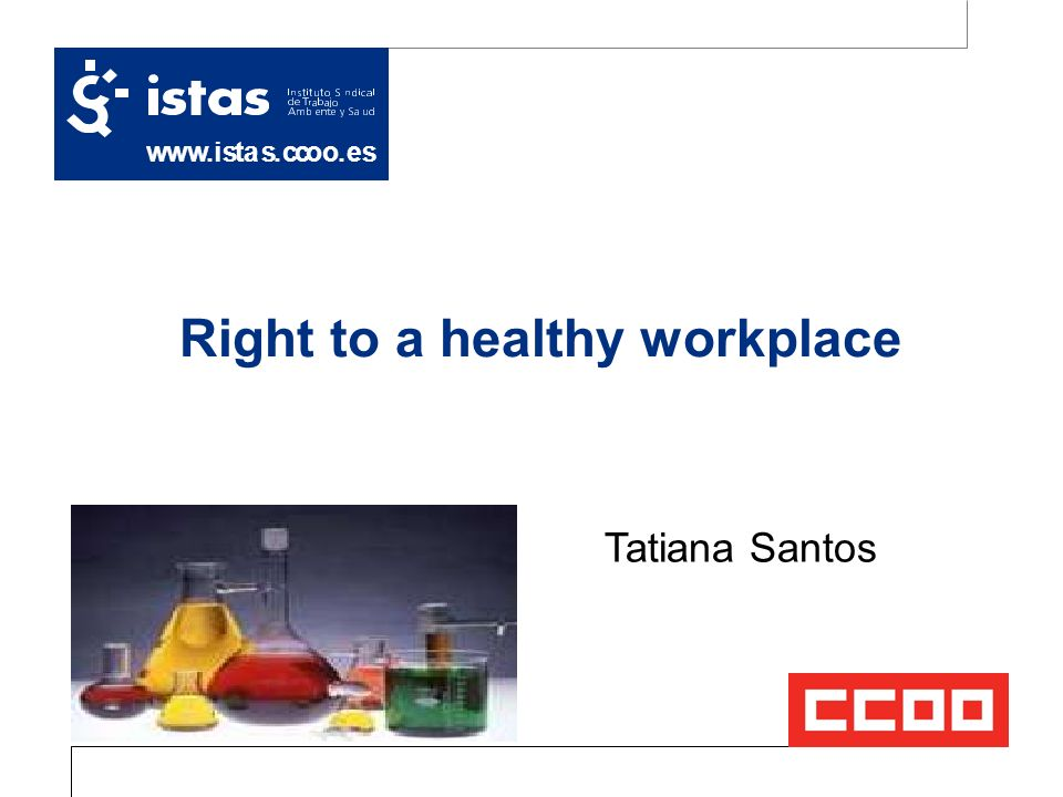 Right to a healthy workplace 03/11/2013 Tatiana Santos