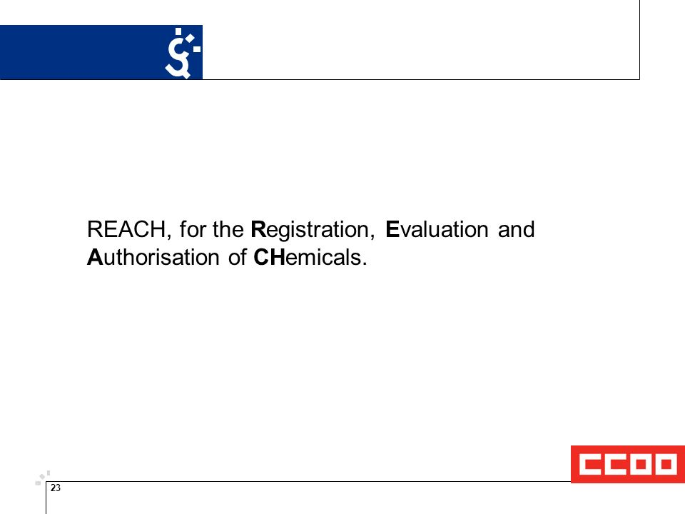 23 REACH, for the Registration, Evaluation and Authorisation of CHemicals.
