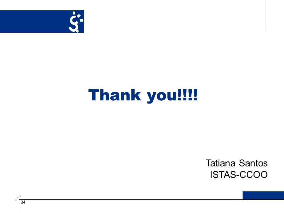 24 Thank you!!!! Tatiana Santos ISTAS-CCOO