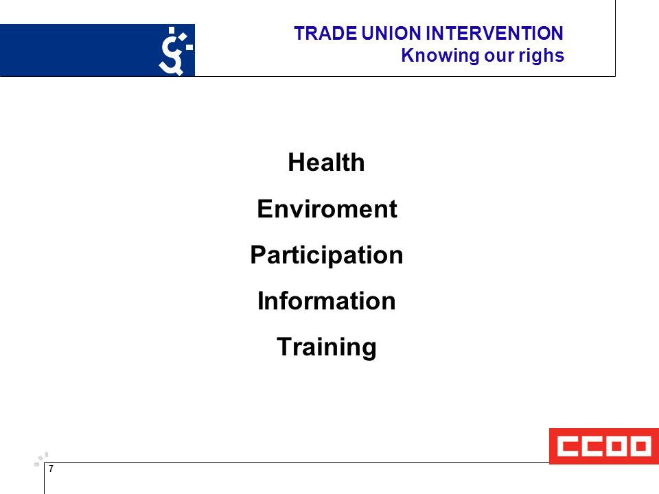 7 TRADE UNION INTERVENTION Knowing our righs Health Enviroment Participation Information Training