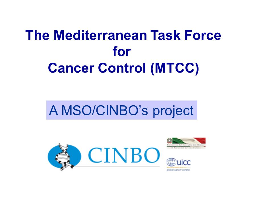 A MSO/CINBOs project The Mediterranean Task Force for Cancer Control (MTCC)