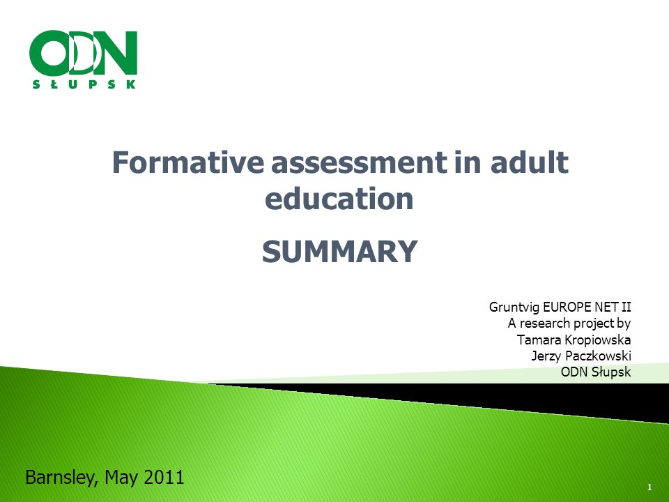 Gruntvig EUROPE NET II A research project by Tamara Kropiowska Jerzy Paczkowski ODN Słupsk Formative assessment in adult education SUMMARY Barnsley, May