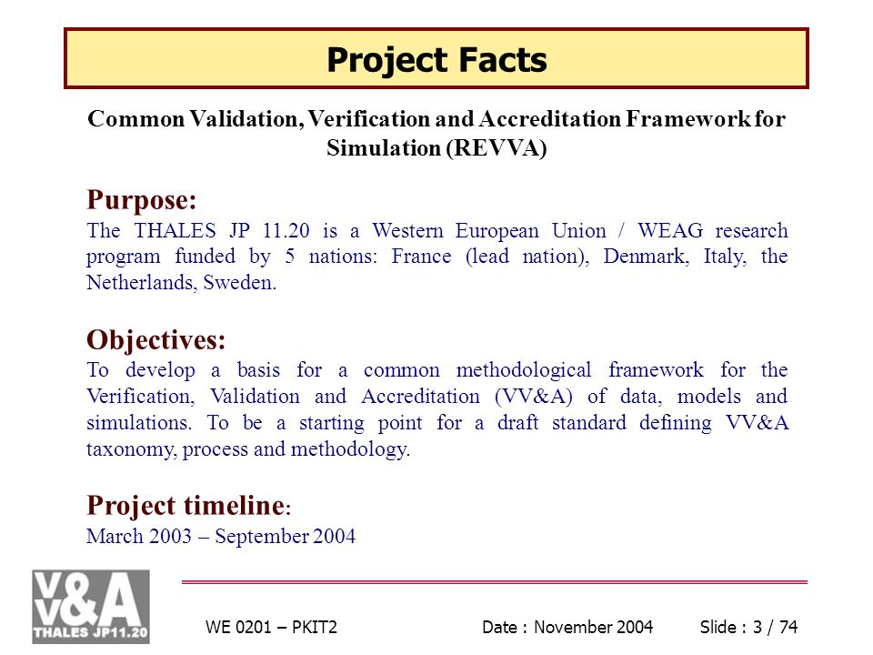 WE 0201 – PKIT2Date : November 2004Slide : 3 / 74 Project Facts Purpose: The THALES JP is a Western European Union / WEAG research program funded by 5 nations: France (lead nation), Denmark, Italy, the Netherlands, Sweden.