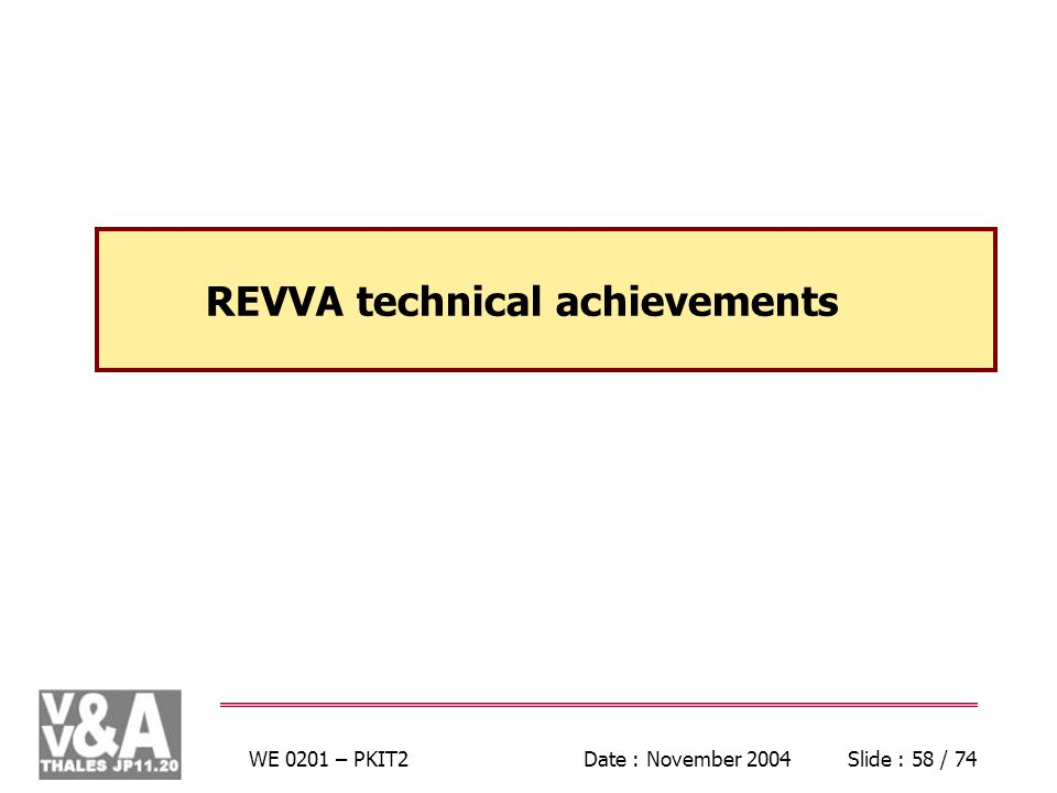 WE 0201 – PKIT2Date : November 2004Slide : 58 / 74 REVVA technical achievements