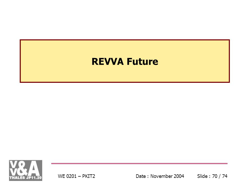 WE 0201 – PKIT2Date : November 2004Slide : 70 / 74 REVVA Future