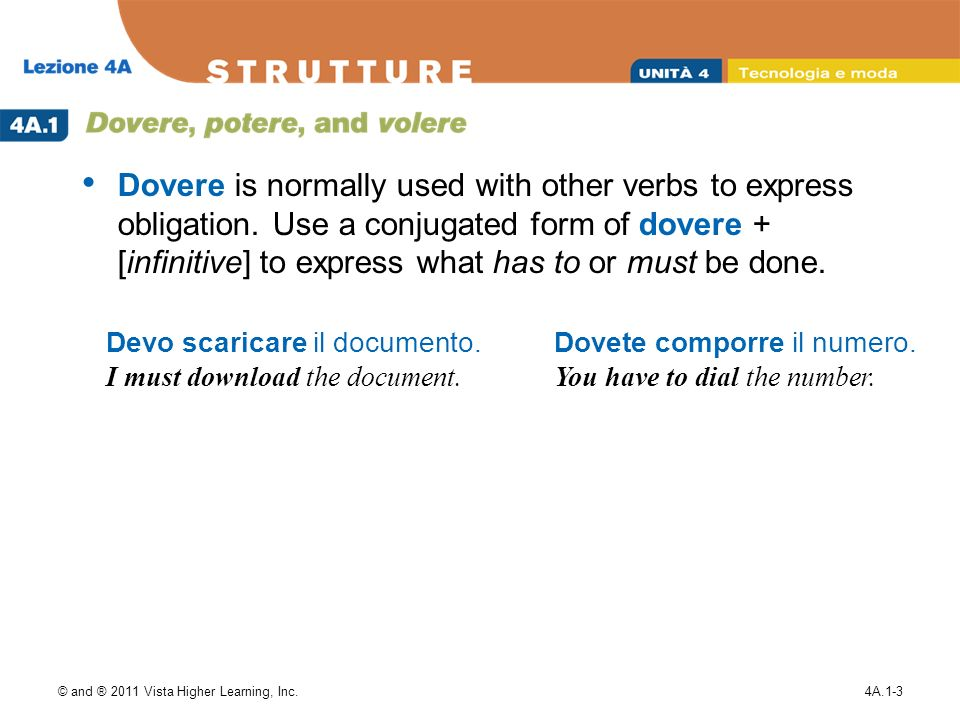 © and ® 2011 Vista Higher Learning, Inc.4A.1-3 Dovere is normally used with other verbs to express obligation.