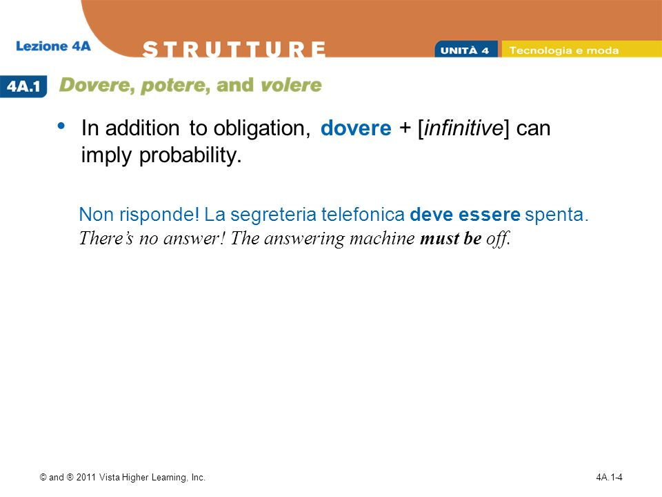© and ® 2011 Vista Higher Learning, Inc.4A.1-4 In addition to obligation, dovere + [infinitive] can imply probability.