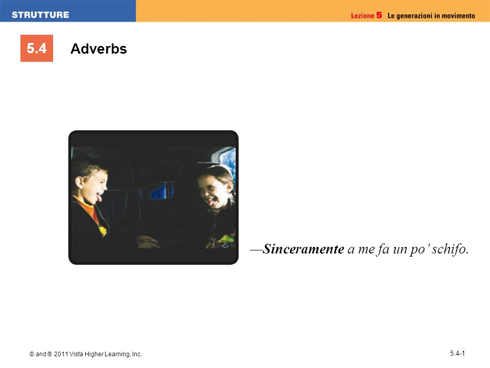 5.4 © and ® 2011 Vista Higher Learning, Inc Sinceramente a me fa un po schifo. Adverbs