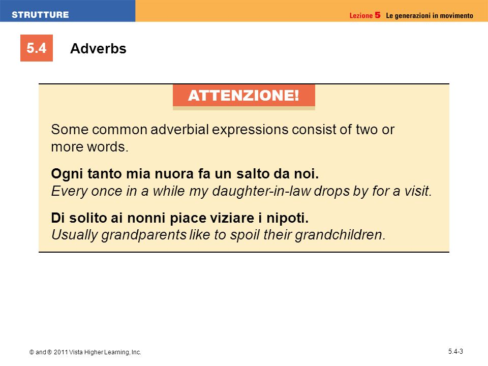 5.4 © and ® 2011 Vista Higher Learning, Inc Adverbs ATTENZIONE.