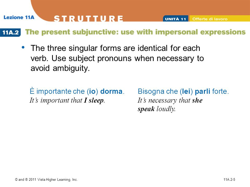 © and ® 2011 Vista Higher Learning, Inc.11A.2-5 The three singular forms are identical for each verb.