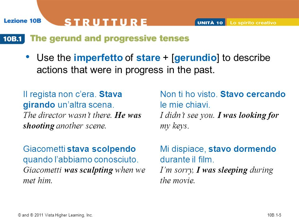 © and ® 2011 Vista Higher Learning, Inc.10B.1-5 Use the imperfetto of stare + [gerundio] to describe actions that were in progress in the past.