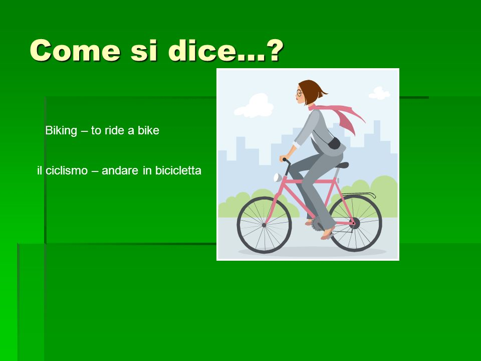 Come si dice… Biking – to ride a bike il ciclismo – andare in bicicletta