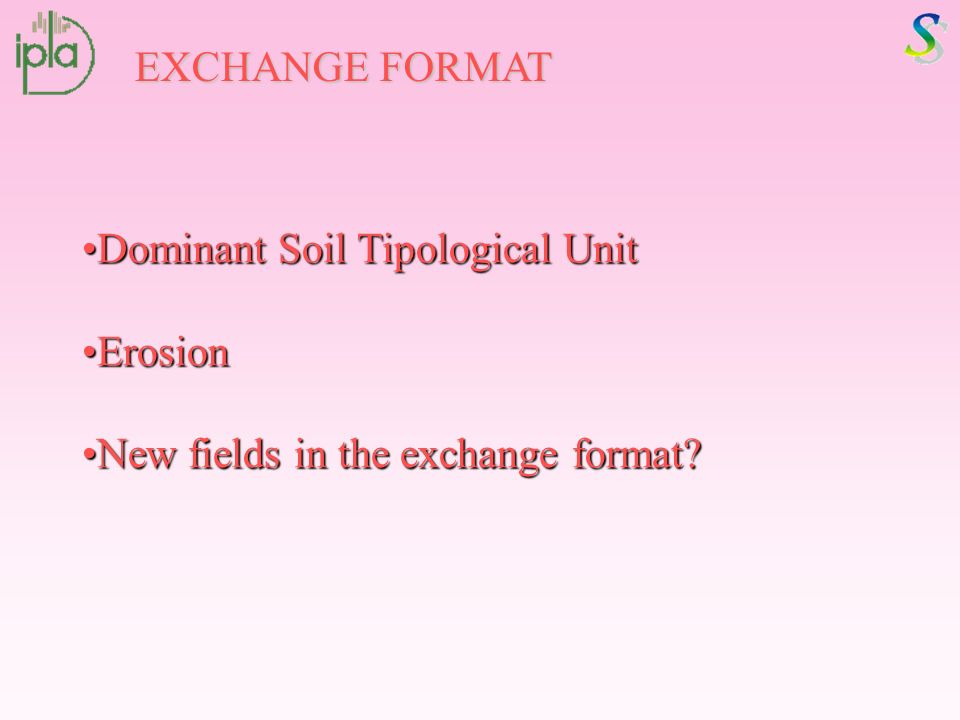 EXCHANGE FORMAT Dominant Soil Tipological UnitDominant Soil Tipological Unit ErosionErosion New fields in the exchange format New fields in the exchange format