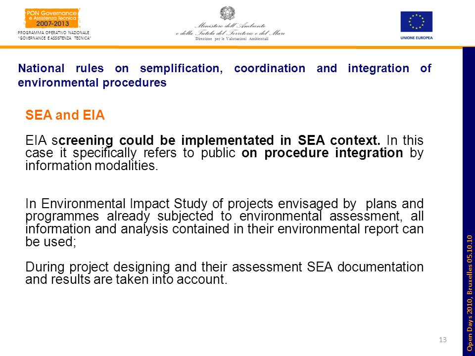 13 PROGRAMMA OPERATIVO NAZIONALE GOVERNANCE E ASSISTENZA TECNICA Direzione per le Valutazioni Ambientali National rules on semplification, coordination and integration of environmental procedures SEA and EIA EIA screening could be implementated in SEA context.