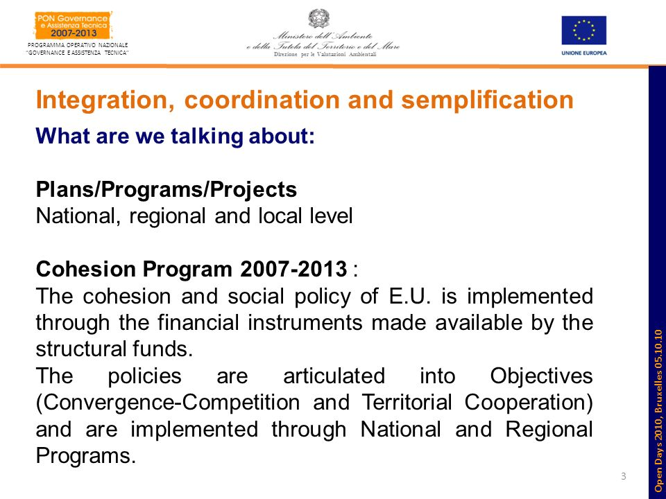 3 PROGRAMMA OPERATIVO NAZIONALE GOVERNANCE E ASSISTENZA TECNICA Direzione per le Valutazioni Ambientali Integration, coordination and semplification What are we talking about: Plans/Programs/Projects National, regional and local level Cohesion Program 2007-2013 : The cohesion and social policy of E.U.