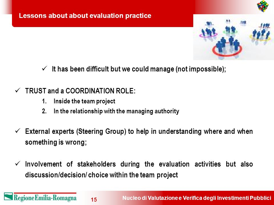Nucleo di Valutazione e Verifica degli Investimenti Pubblici 15 Lessons about about evaluation practice It has been difficult but we could manage (not impossible); TRUST and a COORDINATION ROLE: 1.