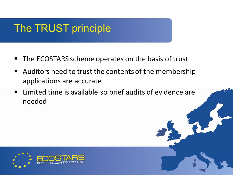 The ECOSTARS scheme operates on the basis of trust Auditors need to trust the contents of the membership applications are accurate Limited time is available so brief audits of evidence are needed The TRUST principle