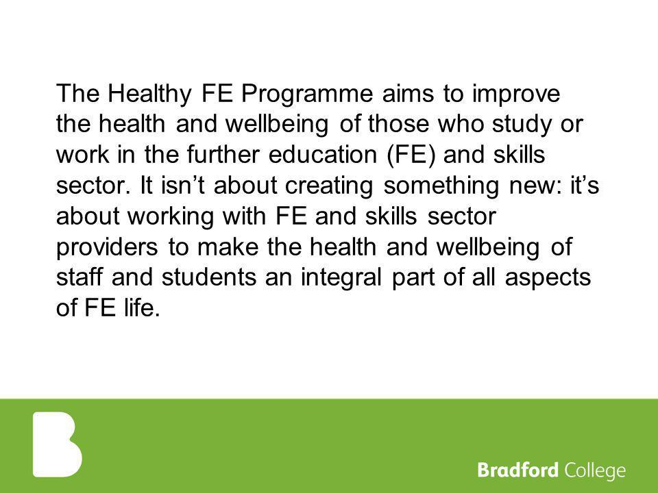 The Healthy FE Programme aims to improve the health and wellbeing of those who study or work in the further education (FE) and skills sector.