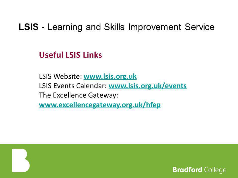 Useful LSIS Links LSIS Website:   LSIS Events Calendar:   The Excellence Gateway:     LSIS - Learning and Skills Improvement Service