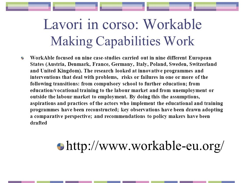 Lavori in corso: Workable Making Capabilities Work WorkAble focused on nine case-studies carried out in nine different European States (Austria, Denmark, France, Germany, Italy, Poland, Sweden, Switzerland and United Kingdom).