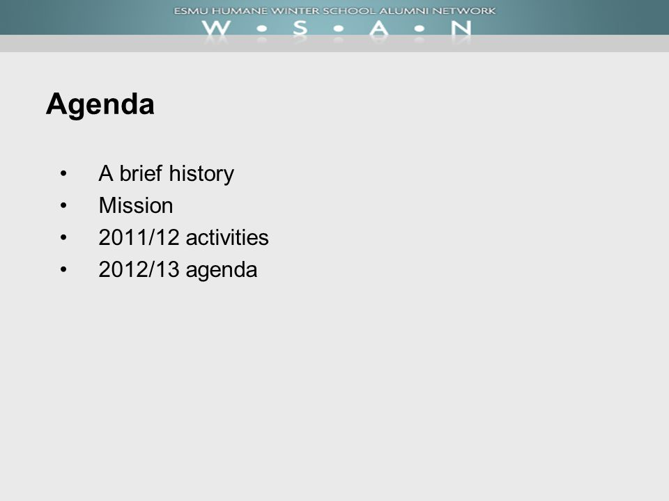 Agenda A brief history Mission 2011/12 activities 2012/13 agenda