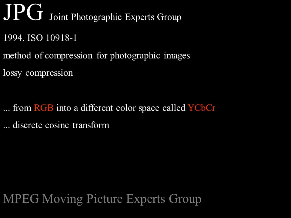 JPG Joint Photographic Experts Group 1994, ISO method of compression for photographic images lossy compression...