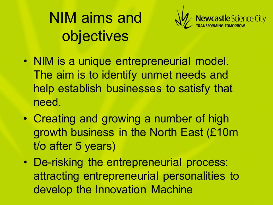 NIM aims and objectives NIM is a unique entrepreneurial model.