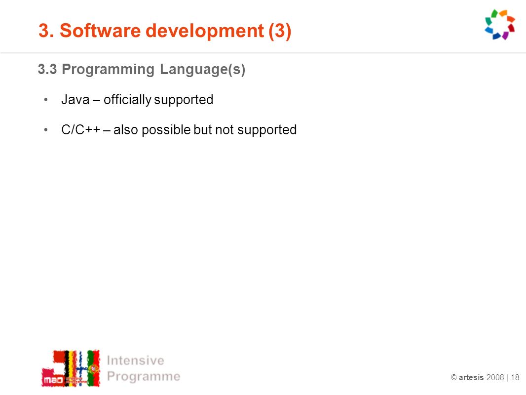 © artesis 2008 | Programming Language(s) Java – officially supported C/C++ – also possible but not supported 3.